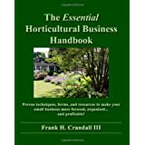 The Essential Horticultural Business Handbook: Proven techniques, forms, and resources to make your small business more focused, organized...and profitable (Volume 1)
