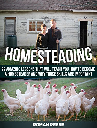 Free Kindle Book : Homesteading: 22 Amazing Lessons That Will Teach You How to Become a Homesteader and Why Those Skills are Important (Homesteading, Homesteading books, homesteading skills)