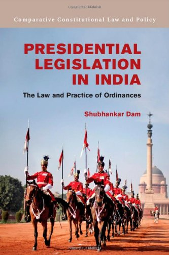 Presidential Legislation in India: The Law and Practice of Ordinances (Comparative Constitutional Law and Policy)
