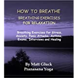 How To Breathe Breathing Exercises For Relaxation (Pranayama) : 1by Matt Gluck