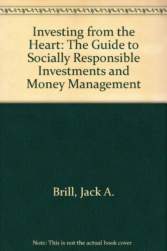 Investing From The Heart: The Guide to Socially Responsible Investments and Money Management, Brill, Jack A.