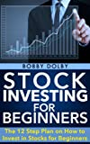 Stock Investing for Beginners: The 12 Step Plan on how to Invest in Stocks for Beginners (Stock Market, Trading)