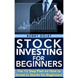 Stock Investing for Beginners: The 12 Step Plan on how to Invest in Stocks for Beginners (Stock Market, Trading) ~ Bobby Dolby