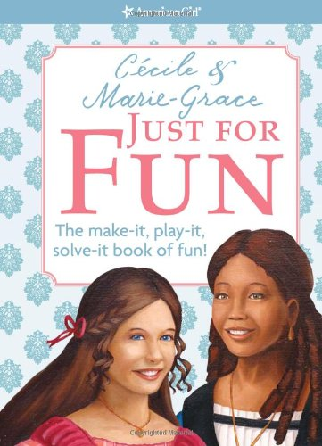 Cecile &amp; Marie-Grace Just for Fun: The Make-it, Play-it, Solve-it Book of Fun! (American Girl)