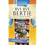 Bye Bye Bertie: Ivy Towers Mystery Series #2 ~ Nancy Mehl