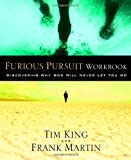 Furious Pursuit Workbook: Discovering Why God Will Never Let You Go (140007150X) by King, Tim