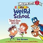 My Weird School: Talent Show Mix-Up | Dan Gutman