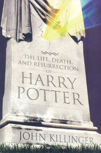 The Life, Death, and Resurrection of Harry Potter, JOHN KILLINGER