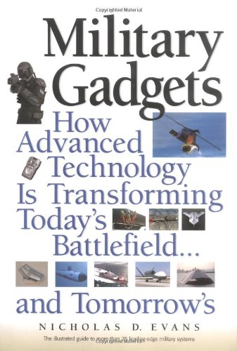 Military Gadgets: How Advanced Technology Is Transforming Today'S Battlefield...And Tomorrow'S