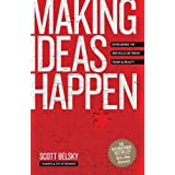 Making Ideas Happen: Overcoming the Obstacles Between Vision and Reality ~ Scott Belsky