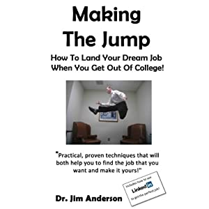 Making the Jump: How to Land Your Dream Job When You Get Out of College! | [Dr. Jim Anderson]