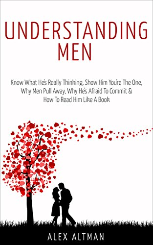 ebook: Understanding Men: Know What He's Really Thinking, Show Him You're The One,  Why Men Pull Away, Why He's Afraid To Commit &  How To Read Him Like A Book (Relationship and Dating Advice for Women 1) (B014Q4YECA)