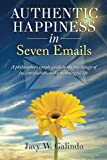 Authentic Happiness in Seven Emails: A philosophers simple guide to the psychology of joy, satisfaction, and a meaningful life