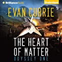 The Heart of Matter: Odyssey One, Book 2 (       UNABRIDGED) by Evan Currie Narrated by Benjamin L. Darcie