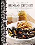 Recipes from a Belgian Kitchen: 60 Authentic Recipes from Belgium's Classic Cuisine
