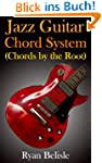 Jazz Guitar Chord System (By the Root...