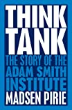 Think Tank: The Story of the Adam Smith Institute