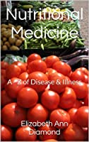 Nutritional Medicine: A - Z of Disease & Illness (Naturopathic Nutritional Medicine Book 2) (English Edition)
