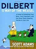 Dilbert and the Way of the Weazel: A Guide to Outwitting Your Boss, Your Co-Workers and the Other Pants-Wearing Ferrets in Your Life Scott Adams