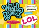 img - for Would You Rather...? LOL: Over 300 Intensely Intriguing Questions to Ask Your Friends book / textbook / text book