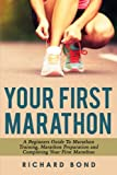 Your First Marathon: A Beginners Guide To Marathon Training, Marathon Preparation and Completing Your First Marathon