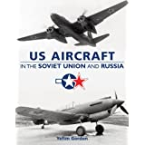 US Aircraft in the Soviet Union and Russiaby Yefim Gordon