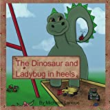 The dinosaur and  ladybug in heels ~ Michelle Lanoue