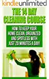 The 14 Day House Cleaning Course: House Cleaning  With Just 20 Minutes A Day! Keep Your Home Clean, Organized and Spotless! (House Cleaning, Organizational ... Spotless In Only 14 Days!) (English Edition)