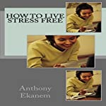 How to Live Stress Free | Anthony Ekanem