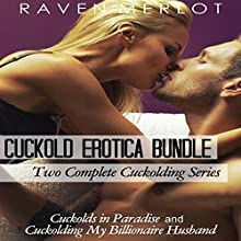 Cuckold Erotica Bundle: Two Complete Cuckolding Series: Cuckolds in Paradise and Cuckolding My Billionaire Husband | Livre audio Auteur(s) : Raven Merlot Narrateur(s) : Ruby Rivers