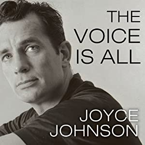 The Voice is All: The Lonely Victory of Jack Kerouac | [Joyce Johnson]