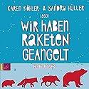 Wir haben Raketen geangelt: Erzählungen Hörbuch von Karen Köhler Gesprochen von: Karen Köhler, Sandra Hüller