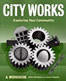 City Works: Exploring Your Community : A Workbook
