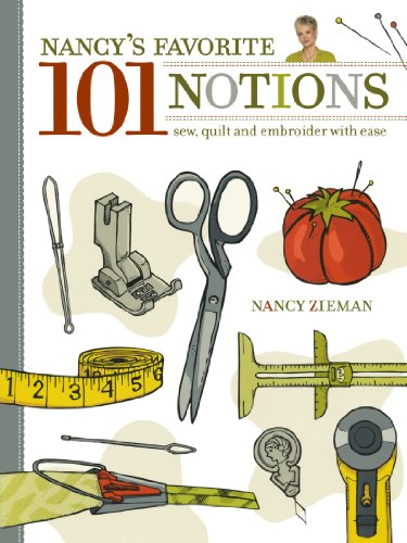Nancy's Favourite 101 Notions: Sew, Quilt and Embroider with Ease