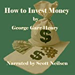 How to Invest Money | George Garr Henry