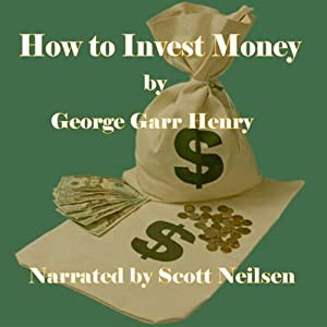 How to Invest Money | [George Garr Henry]
