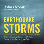 Earthquake Storms: The Fascinating History and Volatile Future of the San Andreas Fault | [John Dvorak]