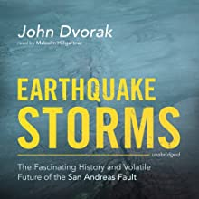 Earthquake Storms: The Fascinating History and Volatile Future of the San Andreas Fault (       UNABRIDGED) by John Dvorak Narrated by Malcolm Hillgartner