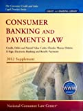 Consumer Banking and Payments Law, Credit, Debit and Stored Value Cards; Checks; Money Orders; E-sign; Electronic Banking and Benefit Payments 2012 Supplement
