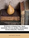 José Santos Chocano Poesias completas: Iras santos, En la aldea, Azahares; Selva virgen, poemas Volume 1-2