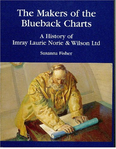 The Makers of the Blueback Charts: A History of Imray, Laurie, Norie & Wilson Ltd