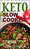 Keto Slow Cooker: Ketogenic Crock Pot Recipes for Weight Loss: (Ketogenic Diet For Beginners, Ketogenic Slow Cooker, Ketosis Diet) (English Edition)