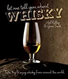 Gavin Smith Let Me Tell You About Whisky: Taste, Try and Enjoy Whisky from Around the World