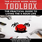 The Four Hour Workweek Toolbox: The Practical Guide to Living the 4-Hour Life | George Smolinski MD,Meg Smolinski
