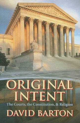 Original Intent: The Courts, the Constitution, & Religion, David Barton