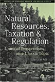 Natural Resources, Taxation, and Regulation: Unusual Perpsectives on a Classic Problem (AJES - Studies in Economic Reform and Social Justice)
