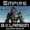 Empire: Star Force, Book 6 (       UNABRIDGED) by B. V. Larson Narrated by Mark Boyett
