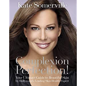 Complexion Perfection!: Your Ultimate Guide to Beautiful Skin by Hollywood's Leading Skin Health Expert [Hardcover]
