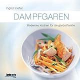 """Dampfgaren: Modernes Kochen f�r die ganze Familievon """"Ingrid Kiefer"""""""