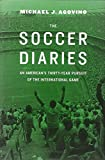 The Soccer Diaries: An American's Thirty-Year Pursuit of the International Game